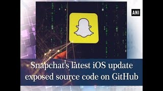 Snapchat's latest iOS update exposed source code on GitHub - #Technology News