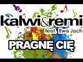 Kalwi & Remi feat. Ewa Jach - Pragnę Cię (Radio Edit)