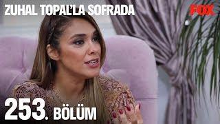 Zuhal Topal'la Sofrada 253. Bölüm