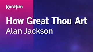 Karaoke How Great Thou Art - Alan Jackson *