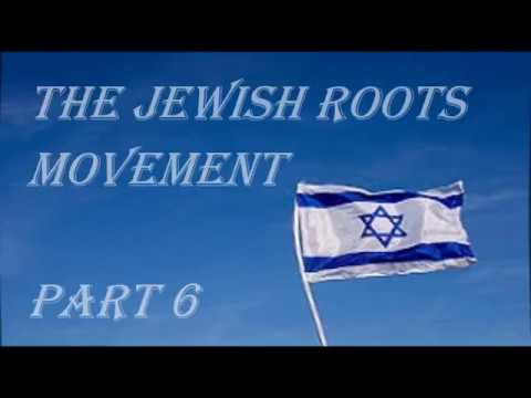 The Jewish Roots Movement ~  part 6
