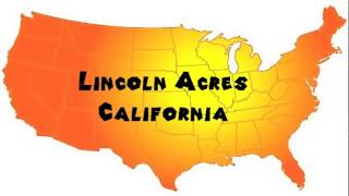 How to Say or Pronounce USA Cities — Lincoln Acres, California
