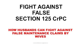Learn how to fight against false 125 CrPC petitions for claiming maintenance against Husbands.