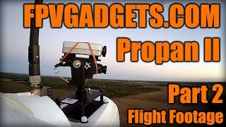FPVGADGETS.COM Propan II Part 2 of 2 (Flight Footage)