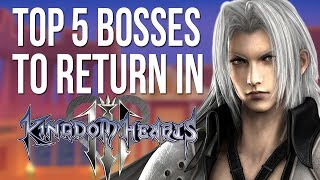 Kingdom Hearts 3 - Top 5 Bosses to Return