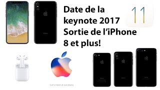 Date de la keynote 2017 + sortie de l'iPhone 8 et plus de news sur Apple!