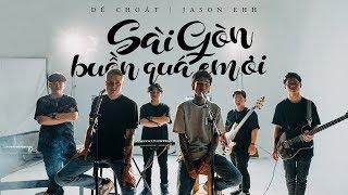 Sài Gòn Buồn Quá Em Ơi - Dế Choắt Ft JASON Ehh