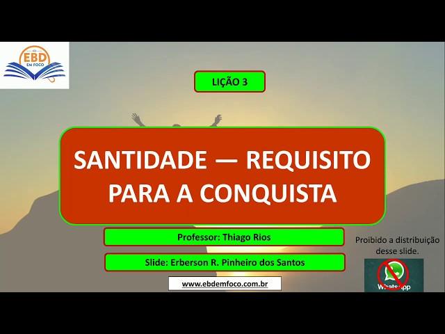 LIÇÃO 3 - SANTIDADE-REQUISITO PARA A CONQUISTA