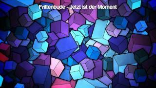 Frittenbude - Jetzt ist der Moment [HQ] [Lyrics+]