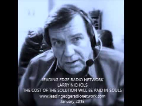 LARRY NICHOLS LEADING EDGE RADIO  - THE COST OF THE SOLUTION WILL BE PAID IN SOULS