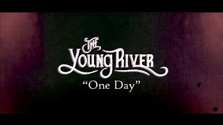 The Young River - One Day (Official Lyric Video)