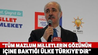 """Numan Kurtulmuş: """"Bu Coğrafyanın Kilit Taşı Türkiye"""""""