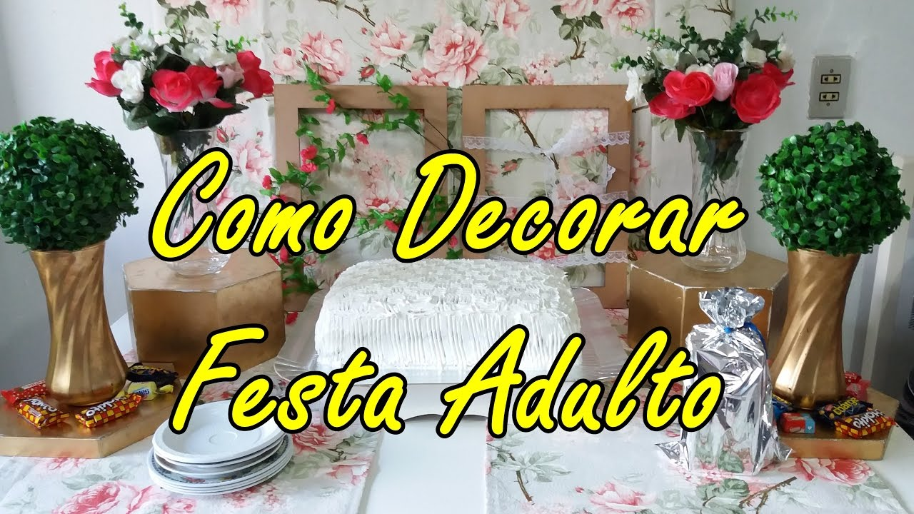 COMO DECORAR FESTA DE ANIVERSÁRIO ADULTO YouTube -> Como Decorar Mesa De Aniversario Com Flores