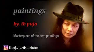 """puja - ib puja """"masterpiece of the best paintings"""" by. ib puja"""