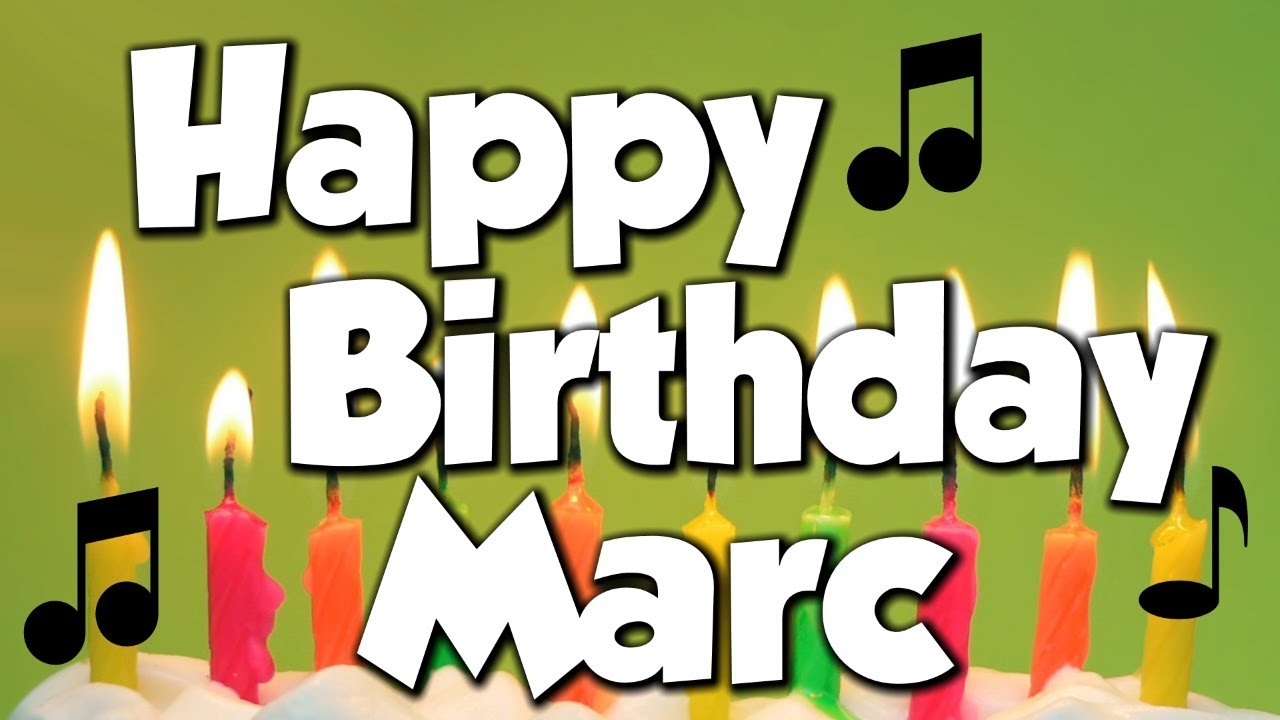 Happy Birthday Marc A Happy Birthday Song Youtube
