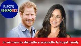 Meghan Markle: in sei mesi ha distrutto e sconvolto la Royal Family, Ecco perché