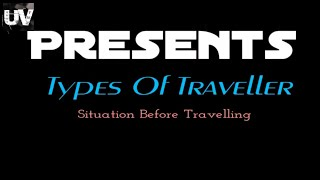 Types Of Travellers - Situation before Travelling | Ubros Vynz