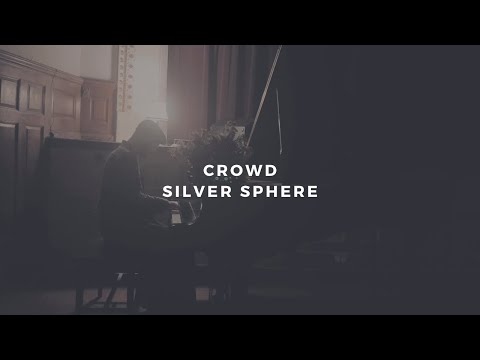 crowd: silver sphere (piano rendition by david ross lawn)