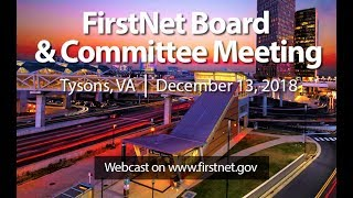 December 13, 2018 - FirstNet Combined Committee and Board Meeting