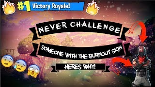 Never Challenge Someone With The BurnOut Skin On Fortnite! Heres Why!
