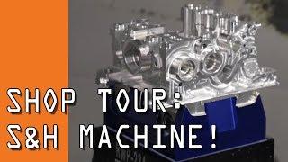 Touring S&H Machine: AMAZING World Class Machine Shop!