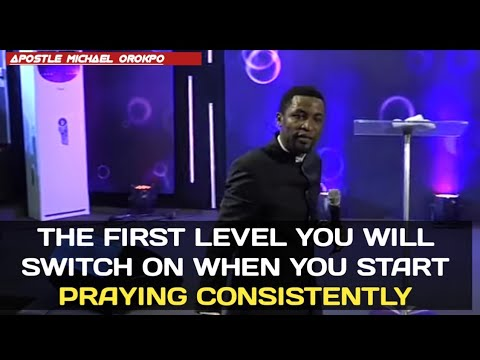 Download The First Level You Will Switch On When You Start Praying Consistently    Apostle Michael Orokpo