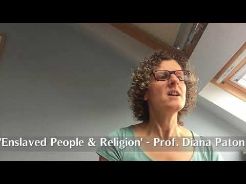 Enslaved People and Religion - Prof. Diana Paton