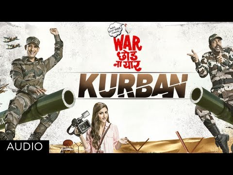 kurban-full-song-(audio)-|-war-chhod-na-yaar-|-sharman-joshi,-soha-ali-khan