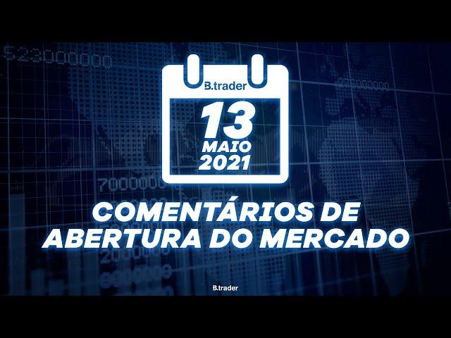 🔴 COMENTÁRIO ABERTURA DE MERCADO| AO VIVO | 13/05/2021 | B. Trader