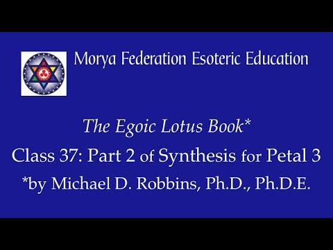 Egoic Lotus Webinar Commentaries 37: Part 2 of Synthesis for Petal 3