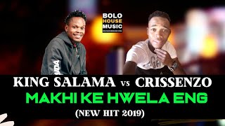 King Salama - Makhi Ke Hwela Eng ft Crissenzo New Hit 2019