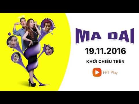 Xem phim hài Ma Dai full HD trên FPT Play từ 19.11.2016