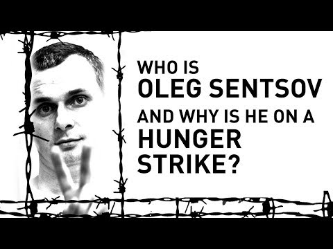 Who is Oleg Sentsov and Why is He on a Hunger Strike?
