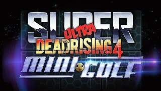 Dead Rising 4 - Super Ultra Dead Rising 4 Mini Golf DLC - Let