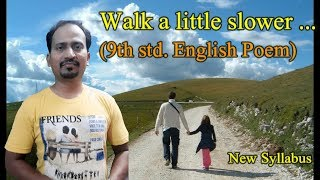Walk a little slower : 9th std. English poem (THIRD LANGUAGE) : NEW SYLLABUS :Small poem on father