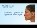 Facial Pain Treatment, Treatment Options for Trigeminal Neuralgia