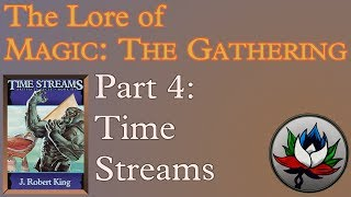 Magic: The Gathering Lore - Part 4: Time Streams!