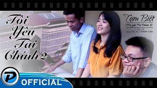 [ MV ] Tôi Yêu Tài Chính 2    Tạm Biệt - T2E, 3C Ft. Thành Long [HD]
