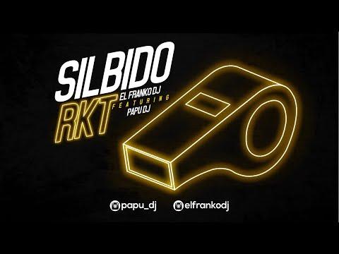 SILBIDO RKT - PAPU DJ Ft EL FRANKO DJ
