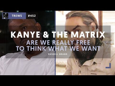KANYE & THE MATRIX - Are We Really Free To Think What We Want? | The Trews [E452]