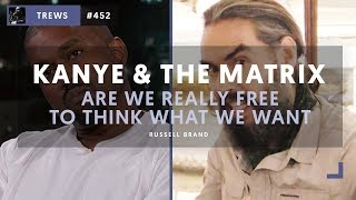 KANYE & THE MATRIX - Are We Really Free To Think What We Want?   The Trews [E452]