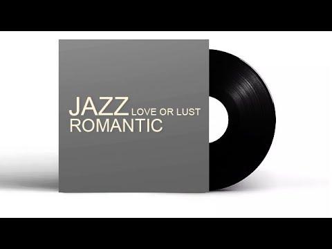 Tình yêu hay ham muốn - Love or Lust Romantic | Jazz Music - Relax