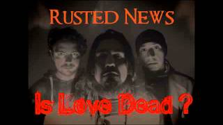 Rusted News - Is Love Dead ?