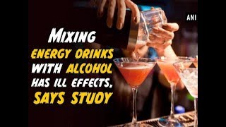 Mixing energy drinks with alcohol has ill effects, says study - #Health News