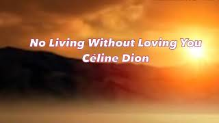 Celine Dion —No living without loving you