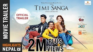TIMI SANGA - New Nepali Movie Trailer 2018 | Ft. Samragyee RL Shah, Aakash Shrestha, Nazir Husen