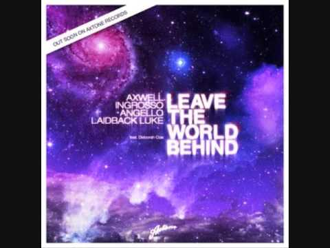 Laidback Luke, Sebastian Ingrosso, Axwell, Steve Angello - Leave The World Behind (Original Mix)