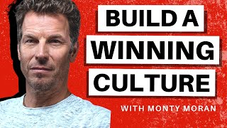 Build a Winning Culture with Monty Moran (Full Episode)