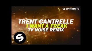 Trent Cantrelle - I Want A Freak (TV Noise Remix) [Available October 29]
