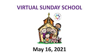 May 16, 2021 Virtual Sunday School
